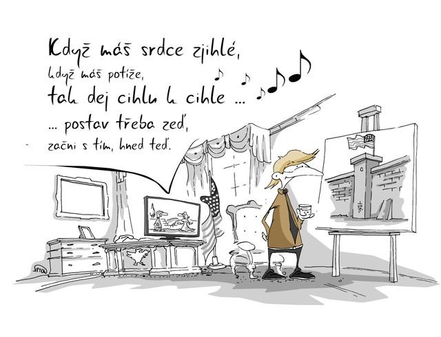 Kreslený vtip: Když máš srdce zjihlé, když máš potíže, tak dej cihlu k cihle ... postav třeba zeď, začni s tím, hned teď.  Autor: Marek Simon