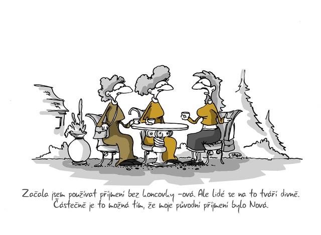 Kreslený vtip: Začala jsem používat příjmení bez koncovky -ová. Ale lidé se na to tváří divně. Částečně je to možná tím, že moje původní příjmení bylo Nová. Autor: Marek Simon