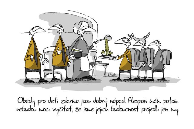Kreslený vtip: Obědy pro děti zdarma jsou dobrý nápad. Alespoň nám potom nebudou moci vyčítat, že jsme jejich budoucnost projedli jen my. Autor: Marek Simon